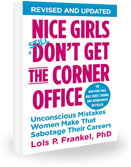 Nice Girls *Still* Don't Get the Corner Office: 101 Unconscious Mistakes Women Make That Sabotage Their Careers