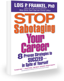 Stop Sabotaging Your Career: 8 Proven Strategies to Succeed in Spite of Yourself